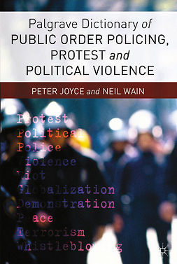 Joyce, Peter - Palgrave Dictionary of Public Order Policing, Protest and Political Violence, ebook