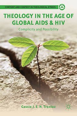 Trentaz, Cassie J. E. H. - Theology in the Age of Global AIDS & HIV, ebook