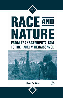 Outka, Paul - Race and Nature from Transcendentalism to the Harlem Renaissance, ebook