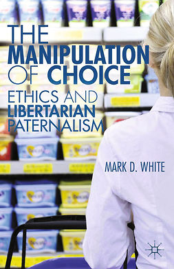 White, Mark D. - The Manipulation of Choice, ebook