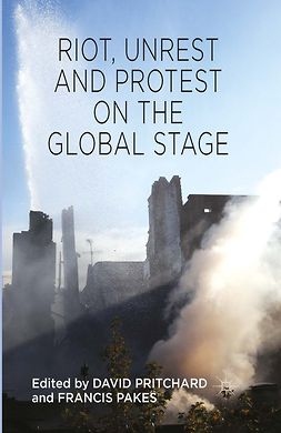 Pakes, Francis - Riot, Unrest and Protest on the Global Stage, e-kirja