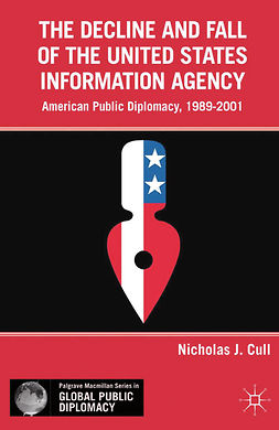 Cull, Nicholas J. - The Decline and Fall of the United States Information Agency, e-bok