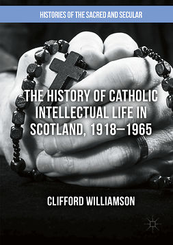 Williamson, Clifford - The History of Catholic Intellectual Life in Scotland, 1918–1965, ebook