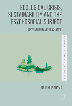 Adams, Matthew - Ecological Crisis, Sustainability and the Psychosocial Subject, ebook