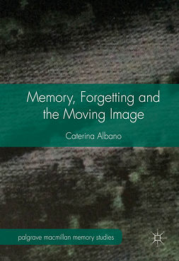 Albano, Caterina - Memory, Forgetting and the Moving Image, ebook