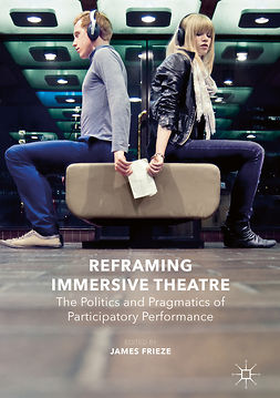 Frieze, James - Reframing Immersive Theatre, e-kirja