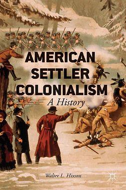 Hixson, Walter L. - American Settler Colonialism, ebook