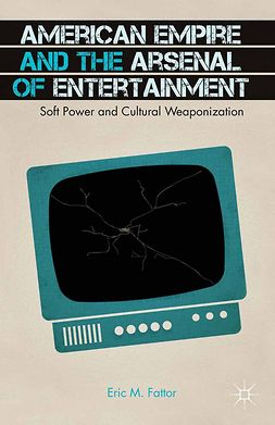 Fattor, Eric M. - American Empire and the Arsenal of Entertainment, e-bok