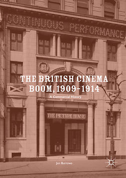 Burrows, Jon - The British Cinema Boom, 1909–1914, ebook
