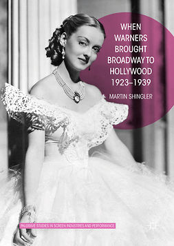 Shingler, Martin - When Warners Brought Broadway to Hollywood, 1923-1939, ebook
