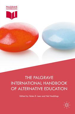 Lees, Helen E. - The Palgrave International Handbook of Alternative Education, e-kirja