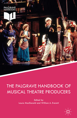Everett, William A. - The Palgrave Handbook of Musical Theatre Producers, e-kirja