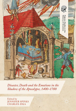 Spinks, Jennifer - Disaster, Death and the Emotions in the Shadow of the Apocalypse, 1400–1700, e-kirja