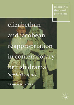 Saunders, Graham - Elizabethan and Jacobean Reappropriation in Contemporary British Drama, ebook