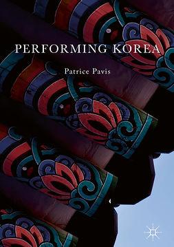 Pavis, Patrice - Performing Korea, e-bok