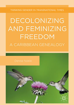 Noble, Denise - Decolonizing and Feminizing Freedom, ebook