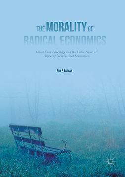 Baiman, Ron P. - The Morality of Radical Economics, ebook