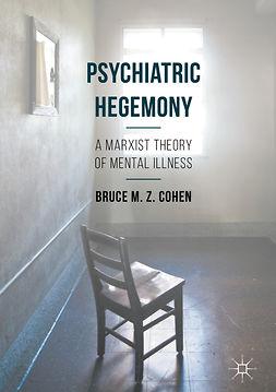 Cohen, Bruce M. Z. - Psychiatric Hegemony, e-bok