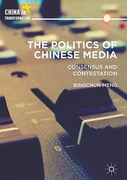 Meng, Bingchun - The Politics of Chinese Media, e-bok