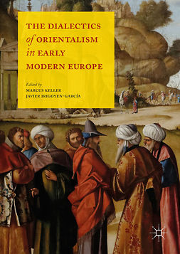 Irigoyen-García, Javier - The Dialectics of Orientalism in Early Modern Europe, e-bok