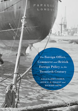 Fisher, John - The Foreign Office, Commerce and British Foreign Policy in the Twentieth Century, e-bok