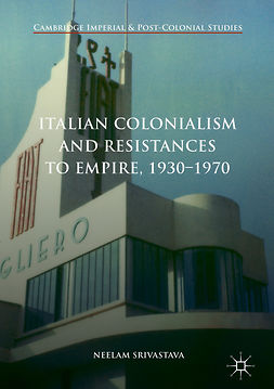 Srivastava, Neelam - Italian Colonialism and Resistances to Empire, 1930-1970, ebook