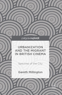 Millington, Gareth - Urbanization and the Migrant in British Cinema, ebook