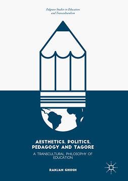 Ghosh, Ranjan - Aesthetics, Politics, Pedagogy and Tagore, ebook
