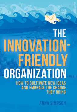 Simpson, Anna - The Innovation-Friendly Organization, ebook