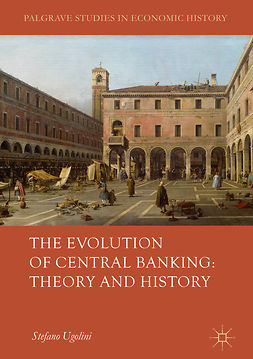 Ugolini, Stefano - The Evolution of Central Banking: Theory and History, ebook