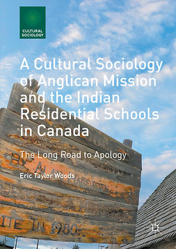 Woods, Eric Taylor - A Cultural Sociology of Anglican Mission and the Indian Residential Schools in Canada, e-kirja