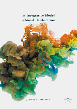 Tillman, J. Jeffrey - An Integrative Model of Moral Deliberation, ebook
