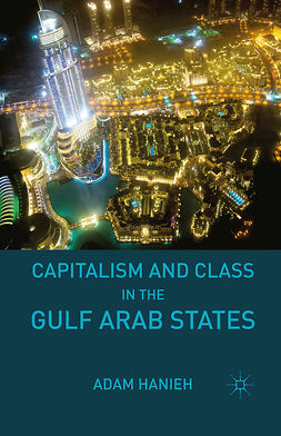Hanieh, Adam - Capitalism and Class in the Gulf Arab States, ebook