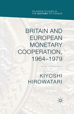 Hirowatari, Kiyoshi - Britain and European Monetary Cooperation, 1964–1979, ebook
