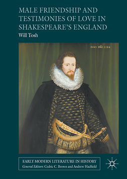 Tosh, Will - Male Friendship and Testimonies of Love in Shakespeare's England, ebook