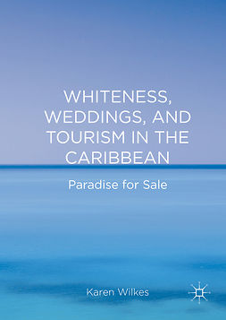 Wilkes, Karen - Whiteness, Weddings, and Tourism in the Caribbean, e-bok