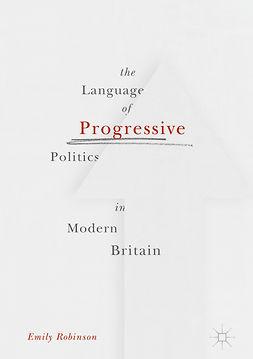 Robinson, Emily - The Language of Progressive Politics in Modern Britain, ebook