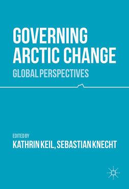Keil, Kathrin - Governing Arctic Change, ebook
