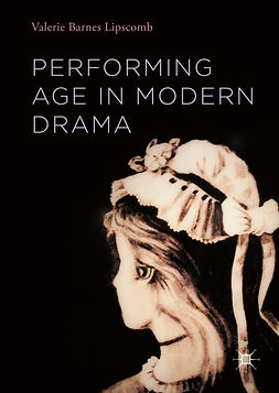 Lipscomb, Valerie Barnes - Performing Age in Modern Drama, ebook