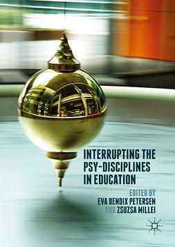 Millei, Zsuzsa - Interrupting the Psy-Disciplines in Education, e-kirja