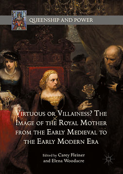 Fleiner, Carey - Virtuous or Villainess? The Image of the Royal Mother from the Early Medieval to the Early Modern Era, ebook