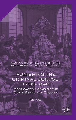 King, Peter - Punishing the Criminal Corpse, 1700-1840, e-bok