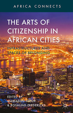 Diouf, Mamadou - The Arts of Citizenship in African Cities, e-kirja