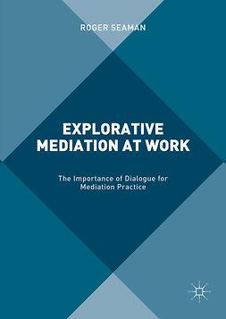 Seaman, Roger - Explorative Mediation at Work, ebook