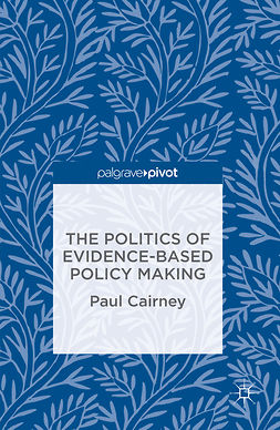 Cairney, Paul - The Politics of Evidence-Based Policy Making, e-kirja