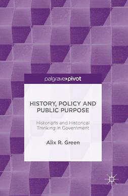 Green, Alix R. - History, Policy and Public Purpose, e-kirja