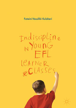 Kuloheri, Foteini-Vassiliki - Indiscipline in Young EFL Learner Classes, e-kirja