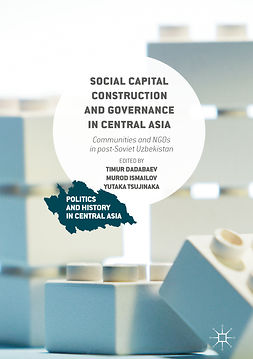 Dadabaev, Timur - Social Capital Construction and Governance in Central Asia, ebook