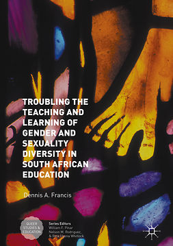 Francis, Dennis A. - Troubling the Teaching and Learning of Gender and Sexuality Diversity in South African Education, ebook