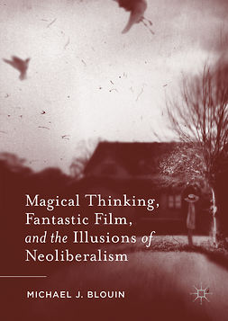 Blouin, Michael J. - Magical Thinking, Fantastic Film, and the Illusions of Neoliberalism, e-bok
